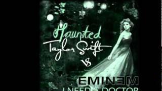 Taylor Swift ft. Eminem - Haunted/I Need A Doctor Mash-Up