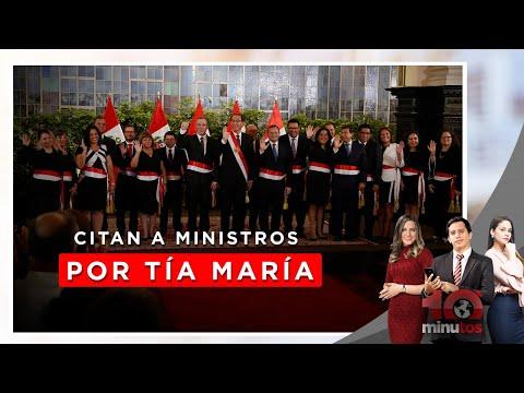 Congreso cita a ministros por Tía María - 10 minutos Edición Noche