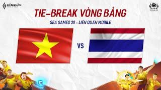 VIỆT NAM vs THÁI LAN - TieBreak BẢNG A - SEA GAMES 30 - Garena Liên Quân Mobile