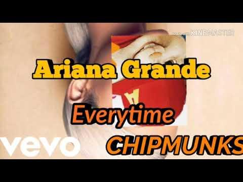 Ariana Grande - Everytime  CHIPMUNKS