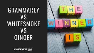 Grammarly vs WhiteSmoke vs Ginger - What's the Best Grammar Checker in 2019?