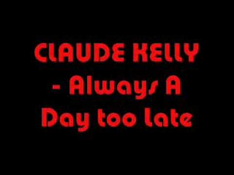 CLAUDE KELLY - Always A Day too Late(FULL)