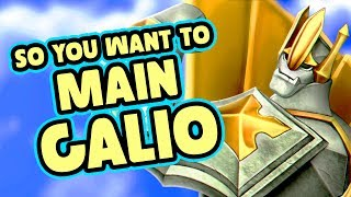 So you want to main Galio