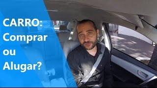 Carro: comprar ou alugar?