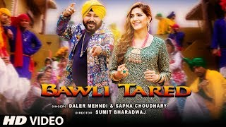 Bawli Tared Song | Daler Mehndi & Sapna Choudhary | New Song 2019