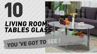 Living Room Tables Glass // New & Popular 2017
