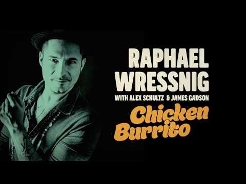 Raphael Wressnig with Alex Schultz & James Gadson - Chicken Burrito