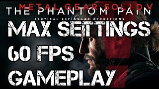Metal Gear Solid 5: The Phantom Pain MGS5 PC Max Settings 60 FPS Gameplay 1080p