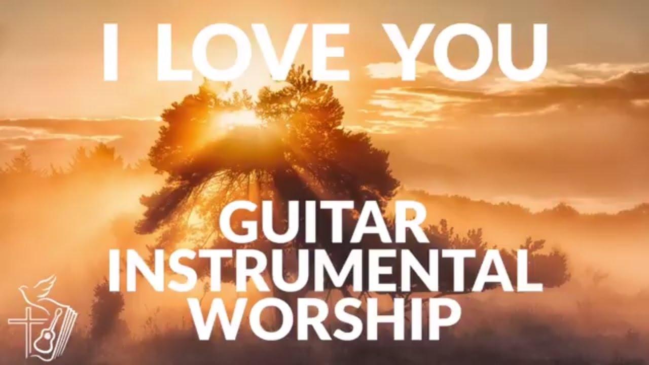 I love you || Free Guitar Instrumental Worship | Soaking Prayer | Prophetic  Music | Anointed Songs