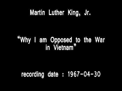 Martin Luther King, Jr. - Why I am Opposed to the War in Vietnam