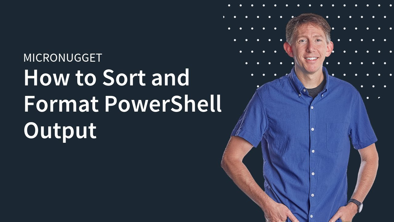 MicroNugget: How to Sort and Format PowerShell Output