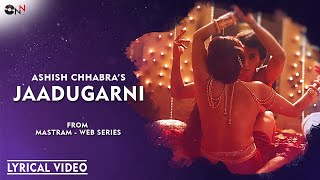 Jaadugarni | Ashish Chhabra | Mastram - Web Series | Lyrical Video |MX Player | ONN Records