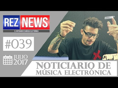 REZ NEWS [JUL.2017] Noticiario música electrónica #039