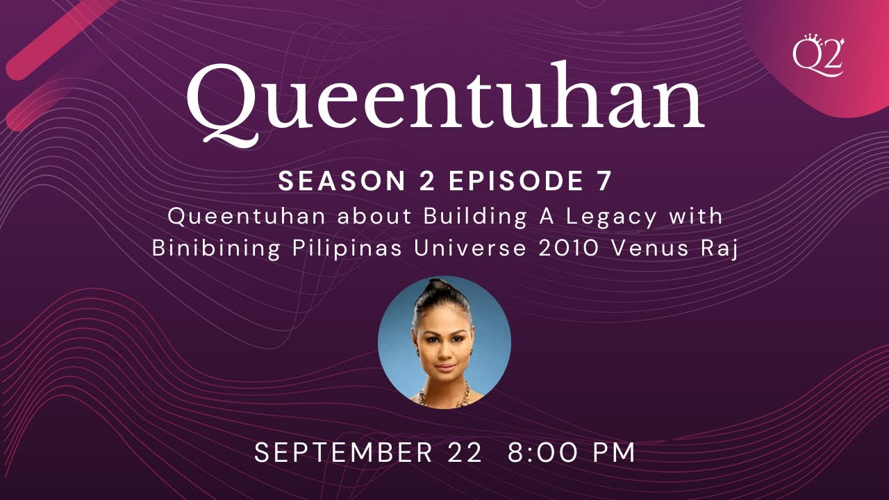 Season 2 Episode 7: Queentuhan about Building A Legacy with Venus Raj