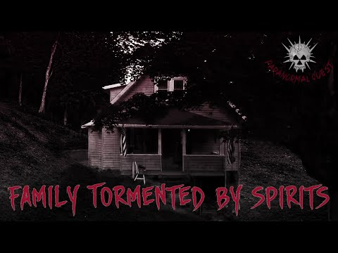 FAMILY TORMENTED BY SPIRITS || Paranormal Quest®