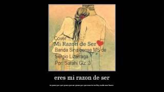 Mi Razón De Ser/Banda Sinaloense MS de Sergio Lizárraga/COVER/Sarahi Glz Glz
