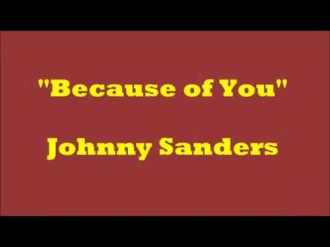 Johnny Sanders Because of You