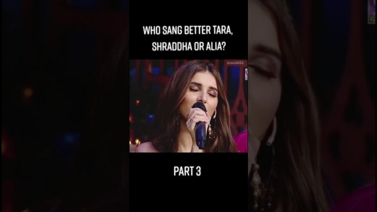 Download Tara Sutaria vs Shraddha kapoor vs Alia Bhatt. Who is singing better????