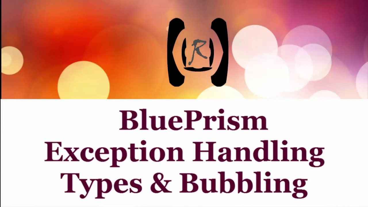 BluePrism - Exception Handling,Types & Bubbling || Reality & Useful