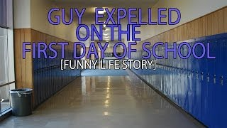 guy expelled on the first day of school funny life story