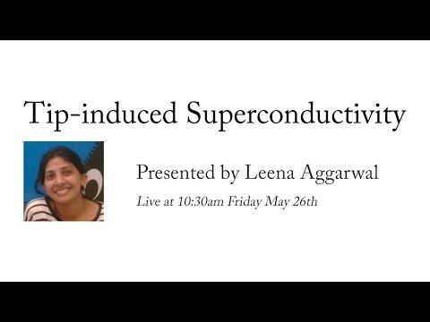Leena Aggarwal - Tip-induced Superconductivity