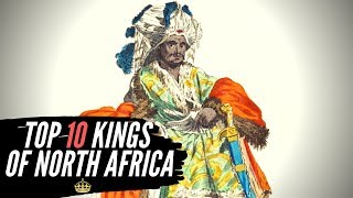 Top 10 Kings Of North Africa