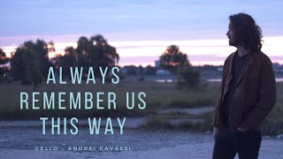 Always Remember Us This Way Cello Version | Andrei Cavassi