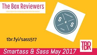 Smartass and Sass Unboxing May 2017 -The Box Reviewers