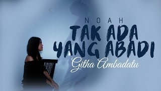 NOAH - Tak Ada Yang Abadi Cover by Githa Ambadatu (video lirik)