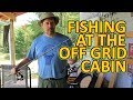 Fishing At The Off Grid Cabin