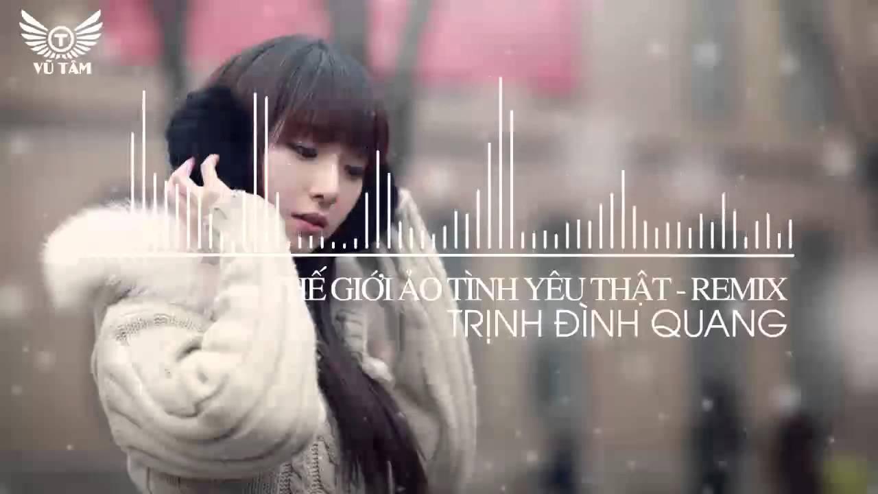 Thế Giới Ảo Tình Yêu Thật – Trịnh Đình Quang – Remix