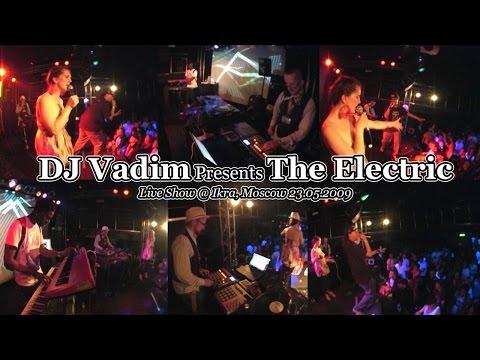 DJ Vadim Presents The Electric • Live @ Ikra, Moscow 23.05.2009