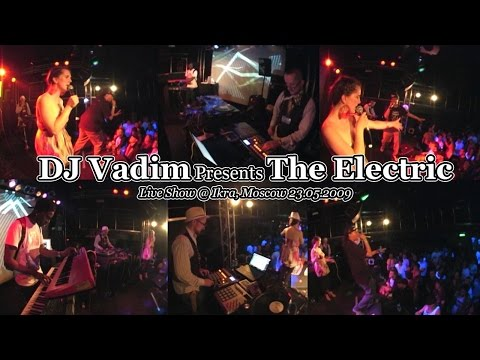 DJ Vadim Presents The Electric • Live @ Ikra, Moscow 23.05.2009