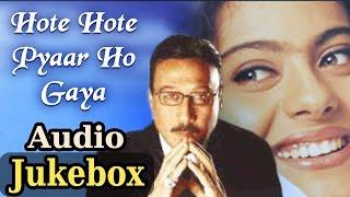 Hote Hote Pyar Ho Gaya - All Songs - Kajol - Jackie Shroff - Kumar Sanu - Alka Yagnik - K. S. Chitra