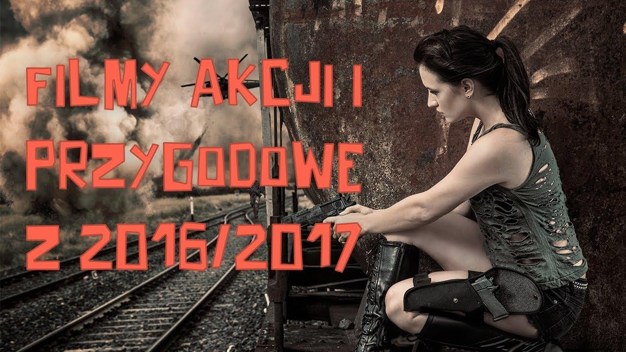 Najlepsze filmy przygodowe i filmy akcji z 2016/2017 PL