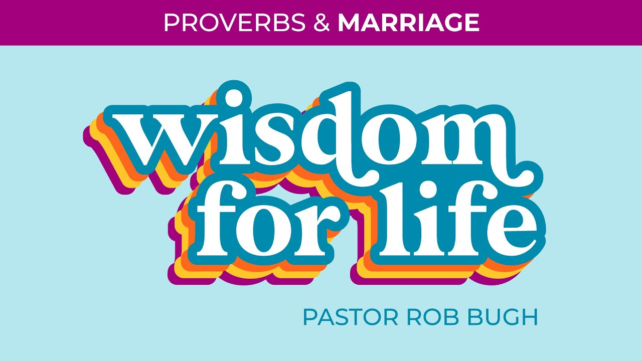 Wisdom for Life: Proverbs and Marriage (Traditional Worship)