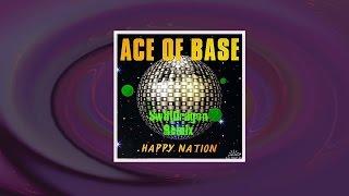 Ace Of Base Happy Nation SwiftDragon Remix