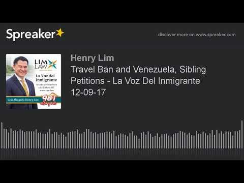 Travel Ban and Venezuela, Sibling Petitions - La Voz Del Inmigrante 12-09-17