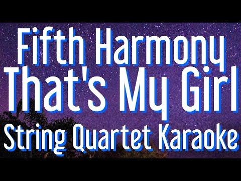 Fifth Harmony - That's My Girl ( Lyrics &  String Quartet Karaoke) 7/27