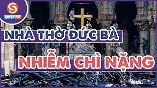 Tin nóng 24h - Nhà thờ Đức Bà bị NHIỄM ĐỘC CHÌ nghiêm trọng