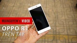 Trên tay Điện thoại OPPO R1 R829T Dual Sim - www.mainguyen.vn