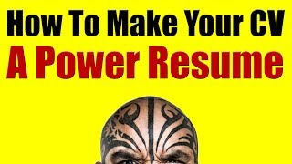 How To Make Your CV - A Power Resume
