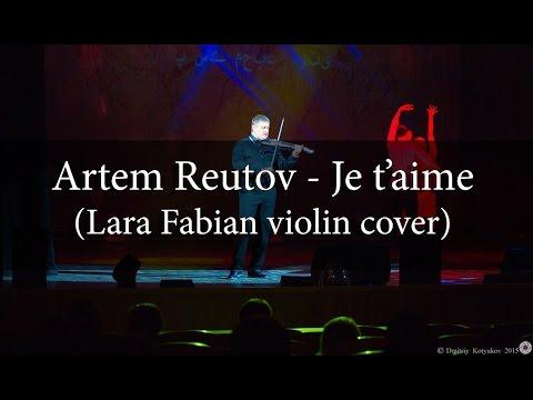 Artem Reutov - Je T'aime (Lara Fabian violin cover)