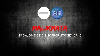 Special Episode #5: Malikmata (Tagalog Fiction Horror Stories)