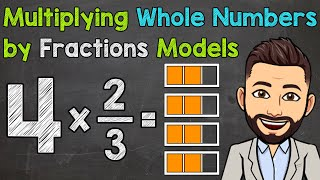 Multiplying Whole Numbers bỳ Fractions Using Models | Math with Mr. J