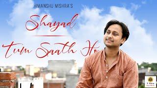 Shayad X Tum Saath Ho | Mix-Tape | Himanshu Mishra | Cover Video | 2020