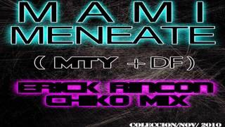 Mami Meneate - Dj Erick Rincon y Dj Chiko Mix