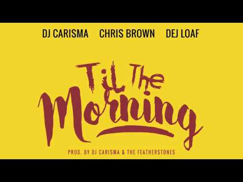 DJ Carisma 'Til The Morning' Feat. Chris Brown & Dej Loaf