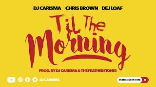 DJ Carisma 'Til The Morning' Feat. Chris Brown & Dej Loaf