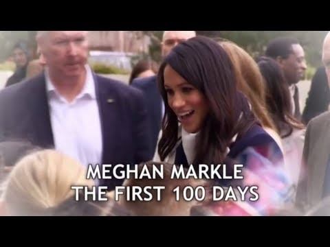 Meghan Markle - The First 100 Days